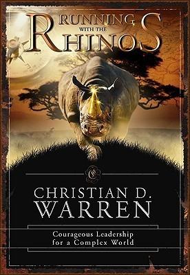 Running with the Rhinos: Courageous Leadership for a Complex World  by  Christian Daniel Warren