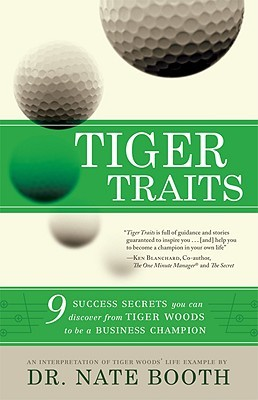 Tiger Traits: 9 Success Secrets You Can Discover from Tiger Woods to Be a Business Champion Nate Booth
