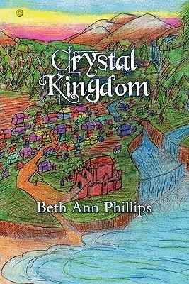 Crystal Kingdom  by  Beth Ann Phillips