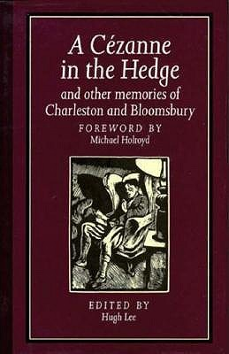 A Cezanne in the Hedge and Other Memories of Charleston and Bloomsbury  by  Hugh Lee