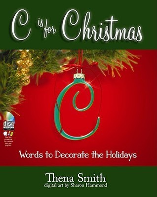 C Is for Christmas: Words to Decorate the Holidays [With CDROM] Thena Smith