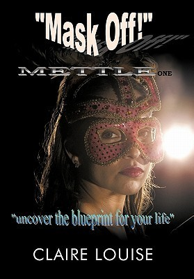 Mask Off!: Mettle One  by  Claire Louise