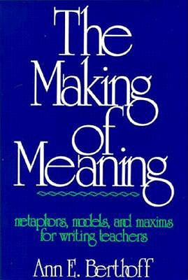 Making of Meaning Ann E. Berthoff
