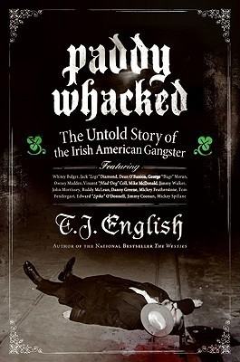 Paddy Whacked: The Untold Story of the Irish American Gangster T.J. English