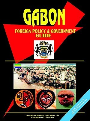 Gabon Foreign Policy and Government Guide  by  USA International Business Publications
