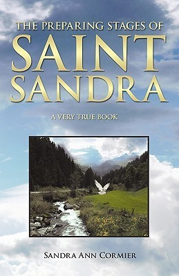 The Preparing Stages of Saint Sandra  by  Sandra Ann Cormier