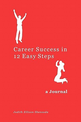 Career Success in 12 Easy Steps - A Journal Judith Ellison Shenouda