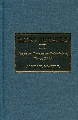 More Theatre 03: Stage to Screen to Television, Since 2001 Alvin H. Marill