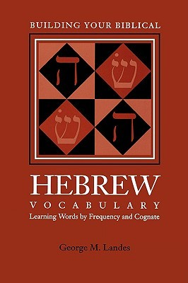 Building Your Biblical Hebrew Vocabulary: Learning Words Frequency and Cognate by George M. Landes