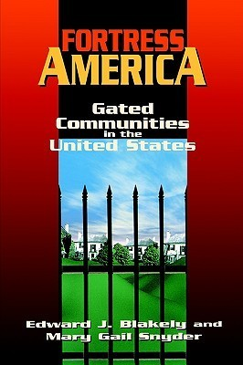 Fortress America: Gated Communities in the United States  by  Edward James Blakely
