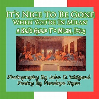Its Nice to Be Gone When Youre in Milan, a Kids Guide to Milan, Italy  by  Penelope Dyan