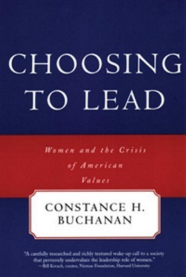 Choosing To Lead: Women and the Crisis of American Values  by  Constance A. Buchanan