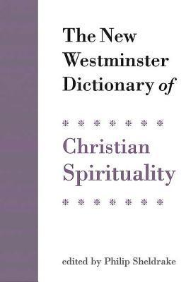 The New Westminster Dictionary of Christian Spirituality Philip Sheldrake