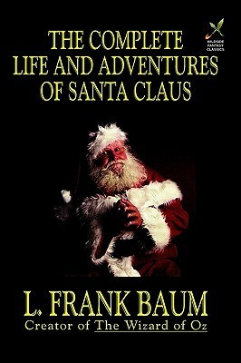 The Complete Life and Adventures of Santa Claus L. Frank Baum