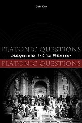 Platonic Questions: Dialogues with the Silent Philosopher  by  Diskin Clay