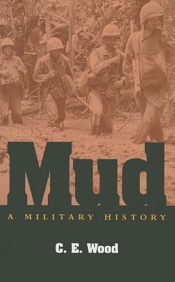 Mud: A Military History  by  C.E. Wood