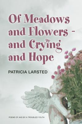 Of Meadows and Flowers: And Crying and Hope  by  Patricia Larsted
