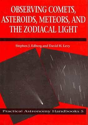 Observing Comets, Asteroids, Meteors, and the Zodiacal Light (Practical Astronomy Handbooks)  by  Stephen J. Edberg
