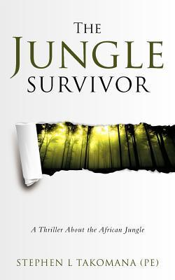 The Jungle Survivor: A Thriller about the African Jungle  by  Stephen L. Takomana (Pe)