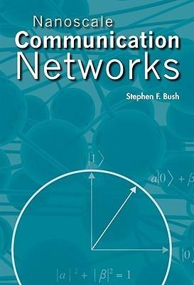 Nanoscale Communication Networks  by  Stephen F. Bush