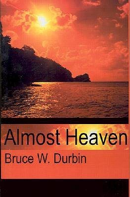 Almost Heaven Bruce Durbin