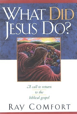 What Did Jesus Do?: A Call to Return to the Biblical Gospel  by  Ray Comfort