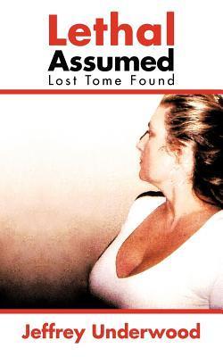 Lethal Assumed: Lost Tome Found Jeffrey Underwood