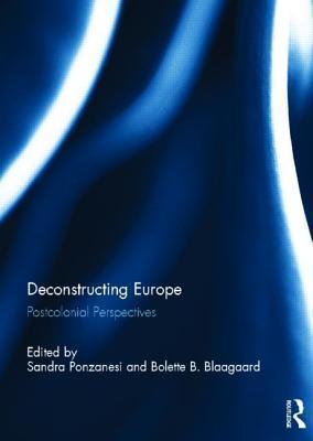 Deconstructing Europe: Postcolonial Perspectives  by  Sandra Ponzanesi