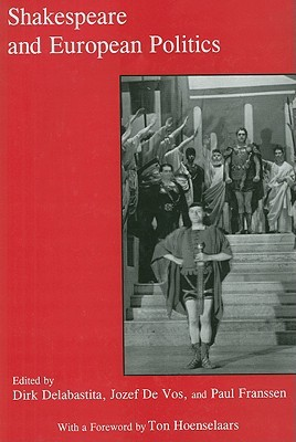 Shakespeare and European Politics  by  Dirk Delabastita