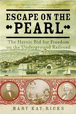 Escape on the Pearl: The Heroic Bid for Freedom on the Underground Railroad  by  Mary Kay Ricks