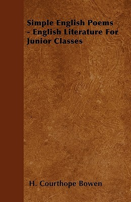 Simple English Poems - English Literature for Junior Classes H. Courthope Bowen