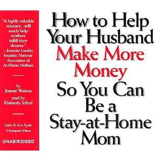 How to Help Your Husband Make More Money So You Can Be a Stay-At-Home Mom Joanne Watson