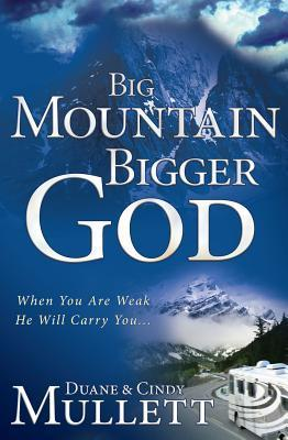 Big Mountain, Bigger God: When You Are Weak, He Will Carry You  by  Duane Mullett