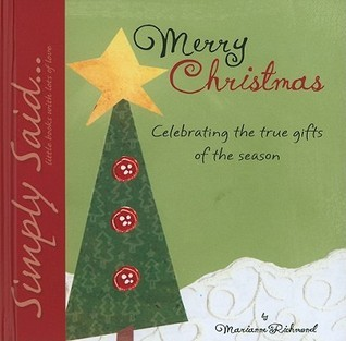Merry Christmas: Celebrating the True Gifts of the Season  by  Marianne Richmond