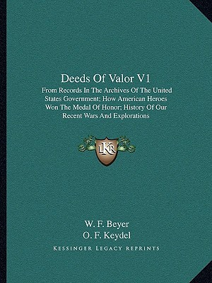 Deeds of Valor: How Americas Civil War Heroes Won the Congressional Medal of Honor  by  Walter F. Beyer