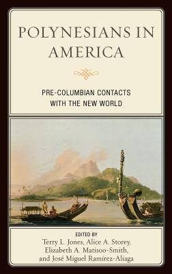 Polynesians in America: Pre-Columbian Contacts with the New World  by  Terry L. Jones