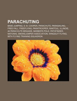 Parachuting: Base Jumping, D. B. Cooper, Parachute, Parasailing, Free Fall, Freeflying, Paratrooper, Rantoul, Illinois, Pathfinder Books Group