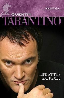 Quentin Tarantino: Life at the Extremes Aaron Barlow