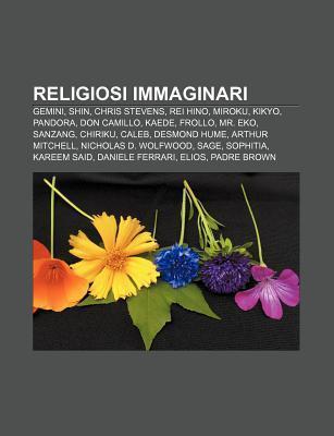 Religiosi Immaginari: Gemini, Shin, Chris Stevens, Rei Hino, Miroku, Kikyo, Pandora, Don Camillo, Kaede, Frollo, Mr. Eko, Sanzang, Chiriku  by  Source Wikipedia
