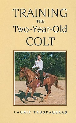 Training the Two-Year-Old Colt Laurie Truskauskas