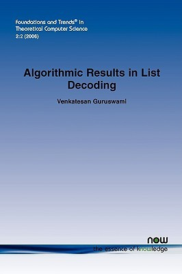 ALGORITHMIC RESULTS IN LIST DECODING (Foundations and Trends  by  Venkatesan Guruswami
