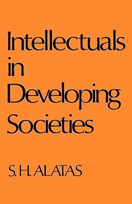 Intellectuals in Developing Societies  by  Syed Hussein Alatas