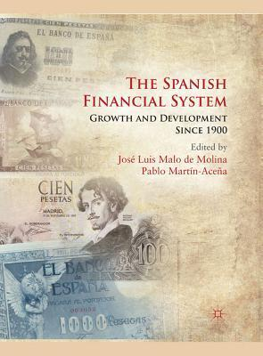 The Spanish Financial System: Growth and Development Since 1900 José Luis Malo de Molina