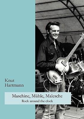 Maschine, Mühle, Malesche: Rock around the clock  by  Knut Hartmann