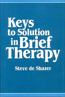 Keys to Solution in Brief Therapy Steve De Shazer