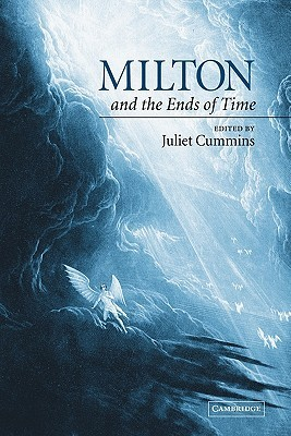 Milton and the Ends of Time  by  Juliet Cummins