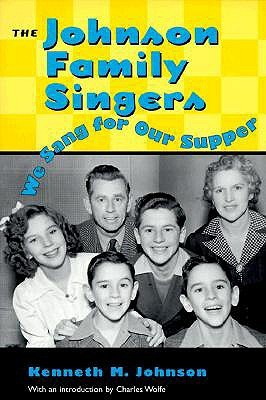 The Johnson Family Singers: We Sang for Our Supper Kenneth M. Johnson