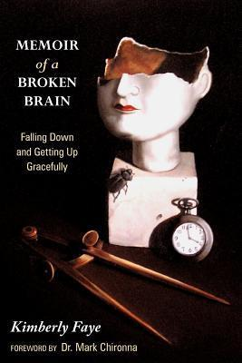 Memoir of a Broken Brain: Falling Down and Getting Up Gracefully  by  Kimberly  Faye