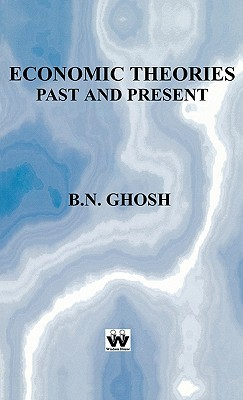 Economic Theories Past and Present B.N Ghosh