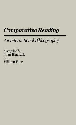 Comparative Reading: An International Bibliography  by  John Hladczuk